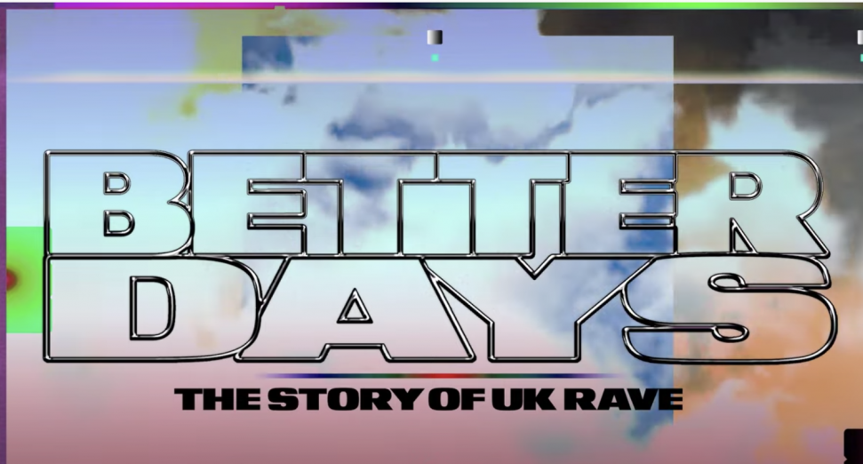 Better Days UK rave documentary